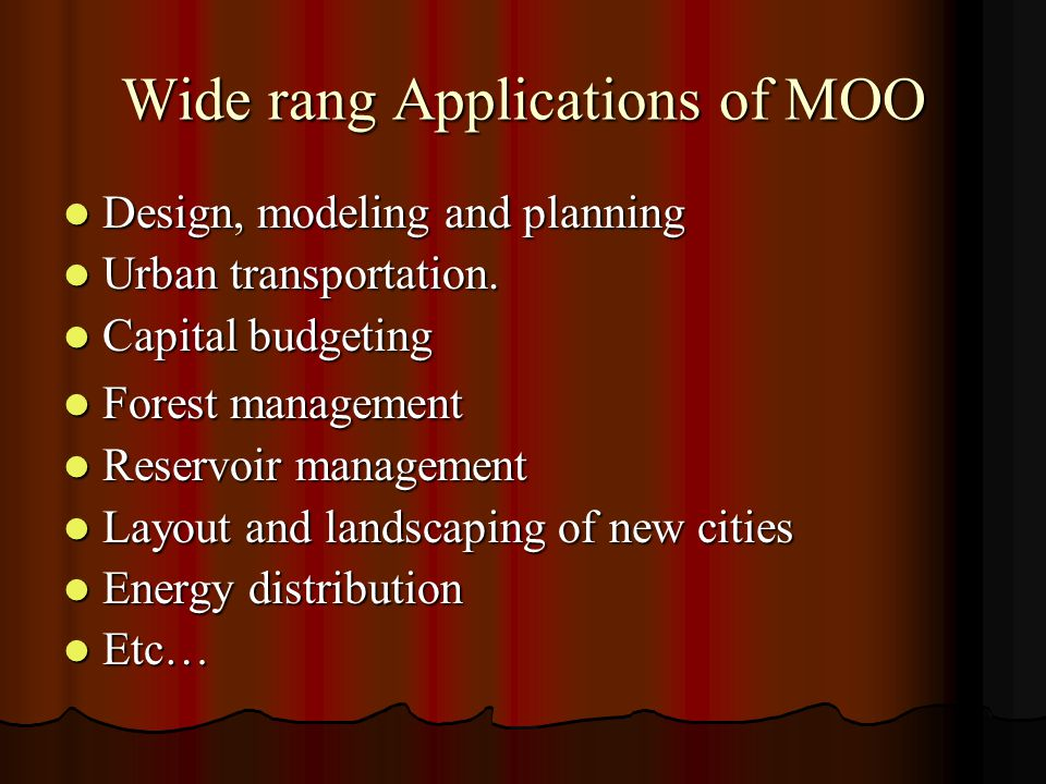 Wide rang Applications of MOO Design, modeling and planning Design, modeling and planning Urban transportation.