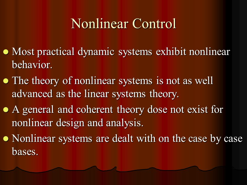 Nonlinear Control Most practical dynamic systems exhibit nonlinear behavior.