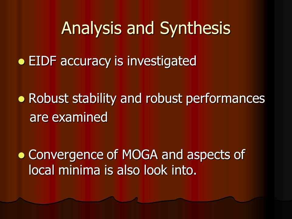 Analysis and Synthesis EIDF accuracy is investigated EIDF accuracy is investigated Robust stability and robust performances Robust stability and robust performances are examined are examined Convergence of MOGA and aspects of local minima is also look into.