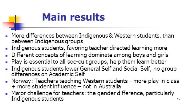 12 Main results More differences between Indigenous & Western students, than between Indigenous groups Indigenous students, favoring teacher directed