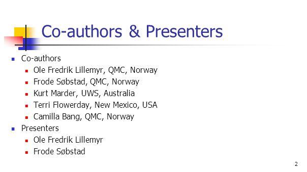 2 Co-authors & Presenters Co-authors Ole Fredrik Lillemyr, QMC, Norway Frode Søbstad, QMC, Norway Kurt Marder, UWS, Australia Terri Flowerday, New Mexico, USA Camilla Bang, QMC, Norway Presenters Ole Fredrik Lillemyr Frode Søbstad