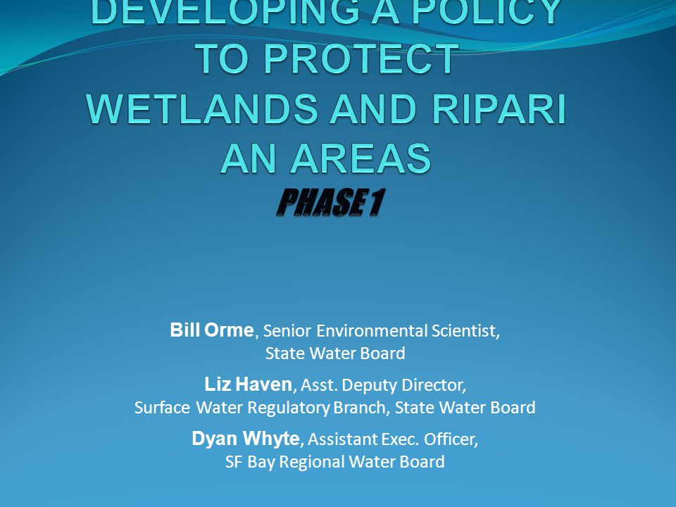  No consistent statewide policy exists  Water Boards are required to protect ALL waters of the state  Federal protection extends only to waters of the U.S., a shrinking category  Wetlands developed as compensatory mitigation are losing functionality at an increasing rate  Aid in buffering climate change effects (flood protection, ground water recharge, carbon sequestration, sustaining plant and animal communities) Why a New Policy?