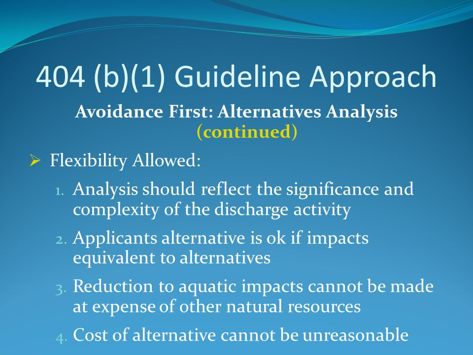 404 (b)(1) Guideline Approach Avoidance First: Alternatives Analysis (continued)  Flexibility Allowed: 1. Analysis should reflect the significance an