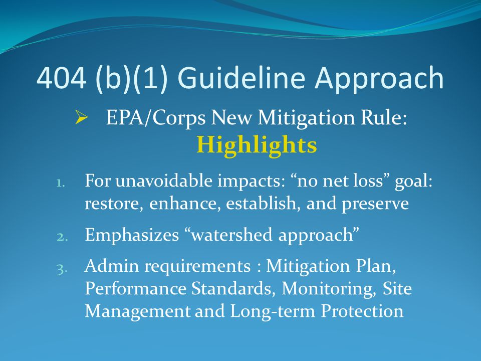 """404 (b)(1) Guideline Approach  EPA/Corps New Mitigation Rule: Highlights 1. For unavoidable impacts: """"no net loss"""" goal: restore, enhance, establish,"""