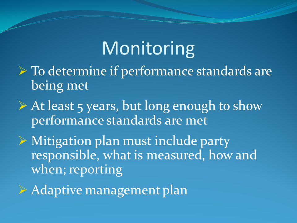 Monitoring  To determine if performance standards are being met  At least 5 years, but long enough to show performance standards are met  Mitigatio
