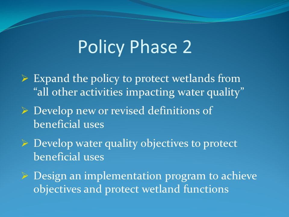 Policy Phase 3  Extend the policy to protect water quality functions of riparian areas Develop new definitions of beneficial uses Develop water quality objectives Design an implementation program to achieve water quality objectives