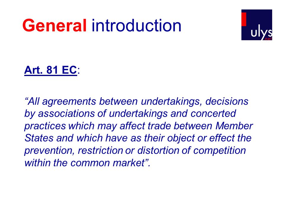"""Art. 81 EC: """"All agreements between undertakings, decisions by associations of undertakings and concerted practices which may affect trade between Mem"""