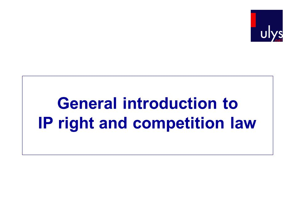 Competition law To ensure economic efficiency  Public interest IP rights To protect moral and patrimonial rights of the owner  Private interest General introduction