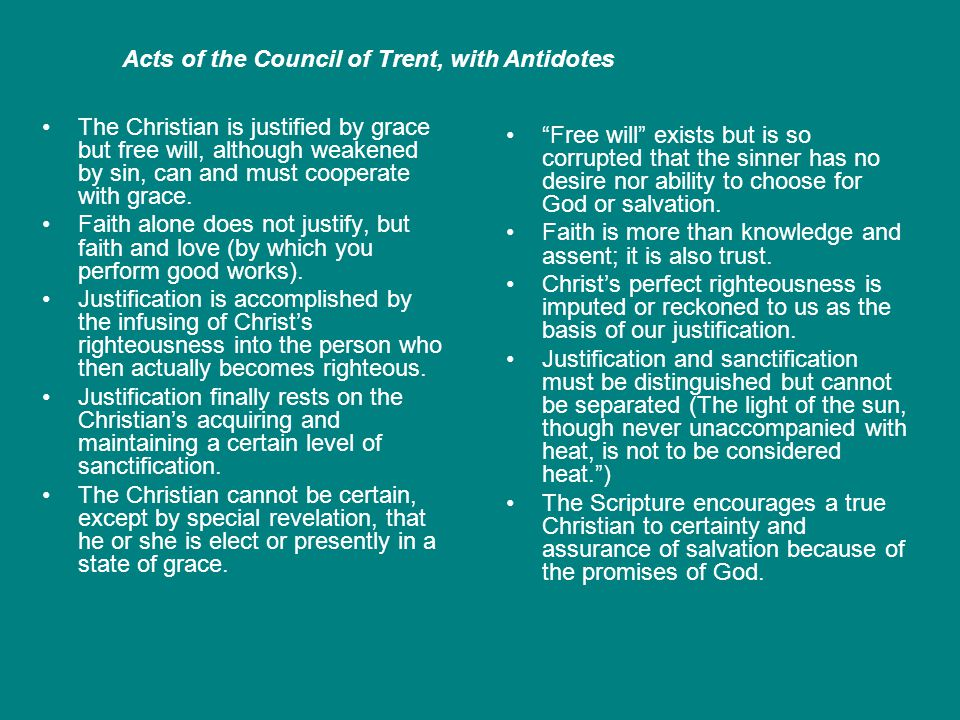 The Christian is justified by grace but free will, although weakened by sin, can and must cooperate with grace.