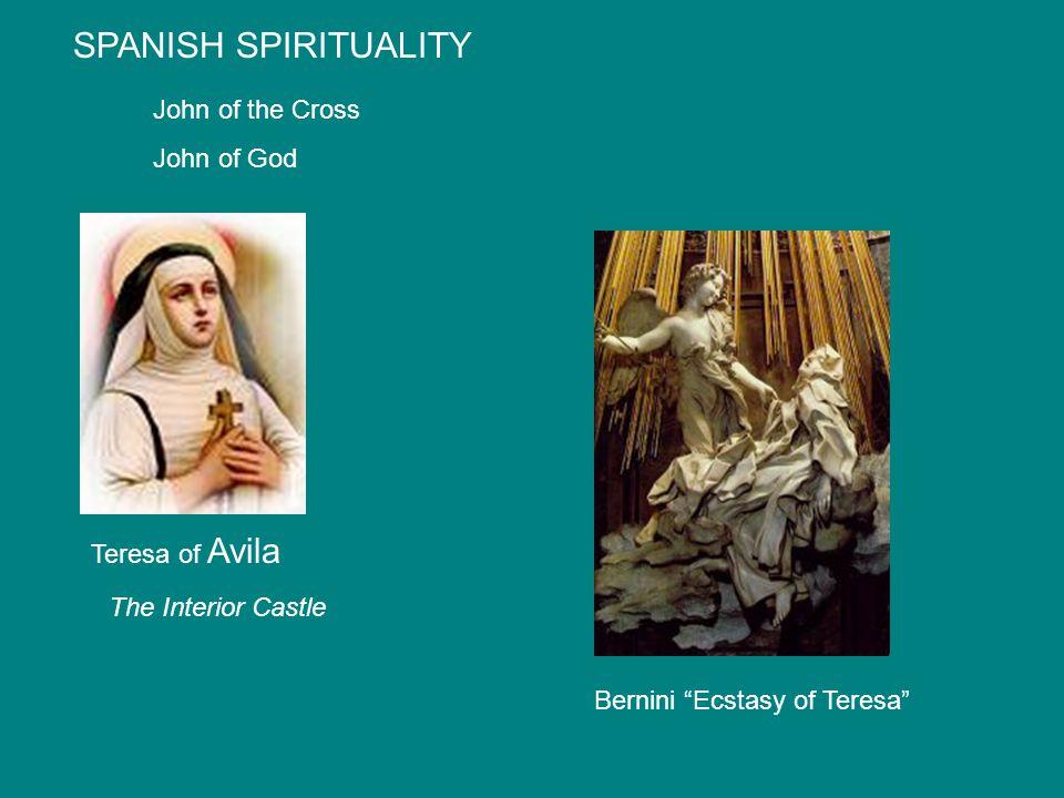 SPANISH SPIRITUALITY Teresa of Avila Bernini Ecstasy of Teresa John of the Cross John of God The Interior Castle