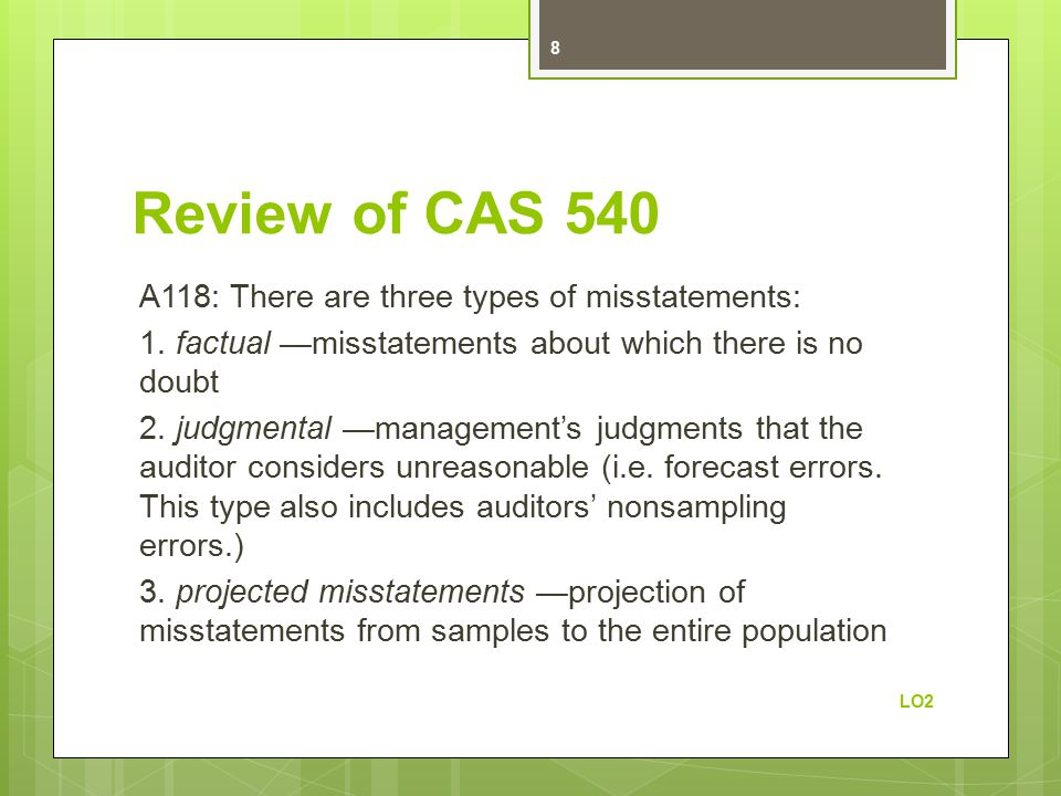 Review of CAS 540 A118: There are three types of misstatements: 1.