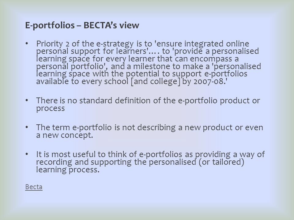 E-portfolios – BECTA's view Priority 2 of the e-strategy is to ensure integrated online personal support for learners ….