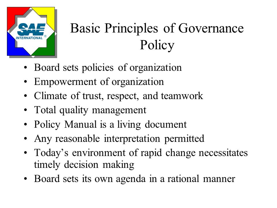 Basic Principles of Governance Policy Board sets policies of organization Empowerment of organization Climate of trust, respect, and teamwork Total qu