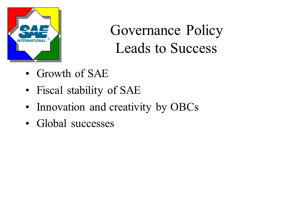 Governance Policy Leads to Success Growth of SAE Fiscal stability of SAE Innovation and creativity by OBCs Global successes