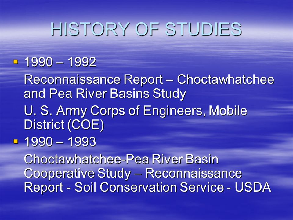 HISTORY OF STUDIES  1990 – 1992 Reconnaissance Report – Choctawhatchee and Pea River Basins Study U. S. Army Corps of Engineers, Mobile District (COE