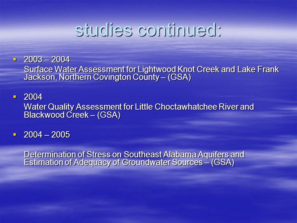 studies continued:  2003 – 2004 Surface Water Assessment for Lightwood Knot Creek and Lake Frank Jackson, Northern Covington County – (GSA)  2004 Wa