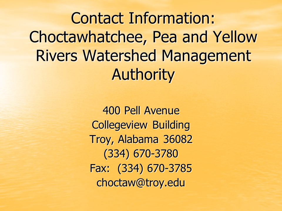 Contact Information: Choctawhatchee, Pea and Yellow Rivers Watershed Management Authority 400 Pell Avenue Collegeview Building Troy, Alabama 36082 (33