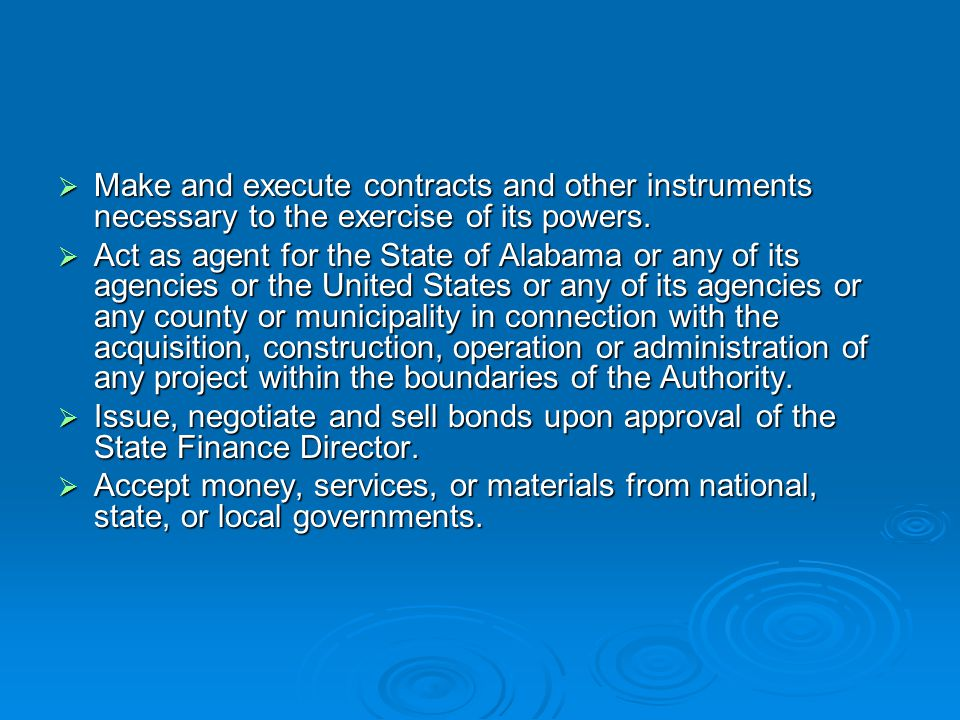  Make and execute contracts and other instruments necessary to the exercise of its powers.  Act as agent for the State of Alabama or any of its agen