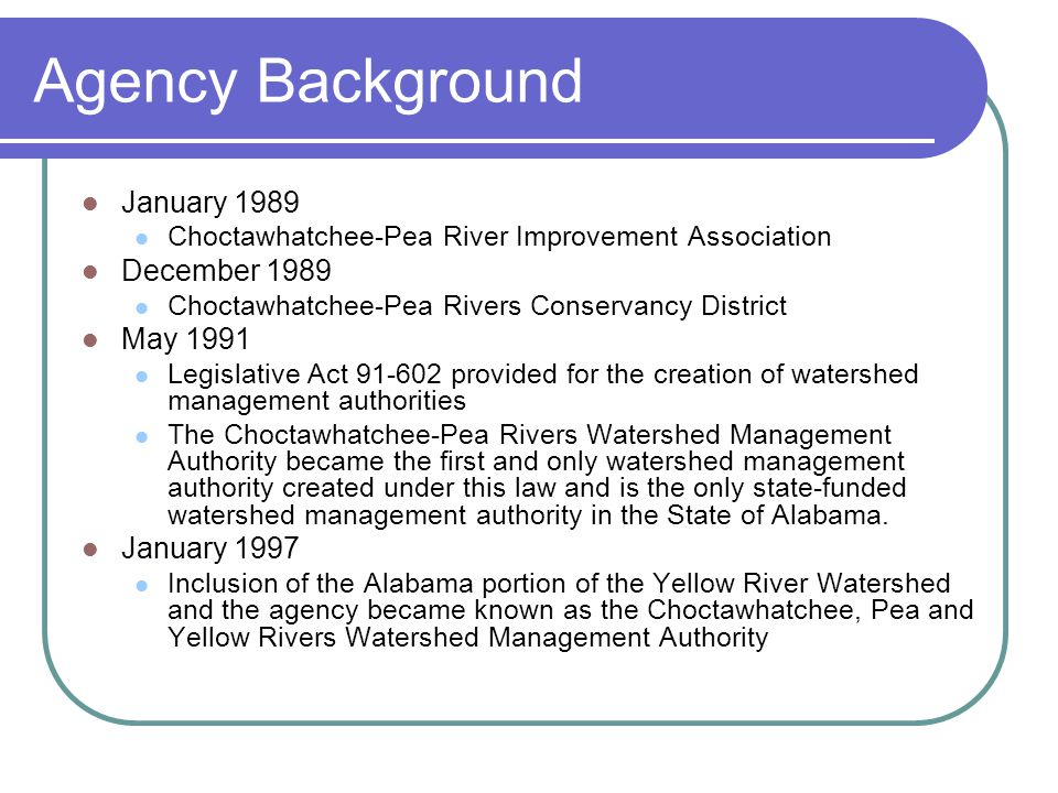 Agency Background January 1989 Choctawhatchee-Pea River Improvement Association December 1989 Choctawhatchee-Pea Rivers Conservancy District May 1991