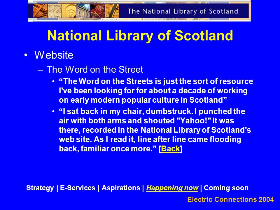 Electric Connections 2004 Website –The Word on the Street The Word on the Streets is just the sort of resource I ve been looking for for about a decade of working on early modern popular culture in Scotland I sat back in my chair, dumbstruck.