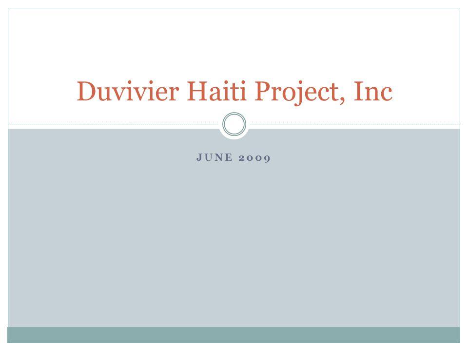 JUNE 2009 Duvivier Haiti Project, Inc