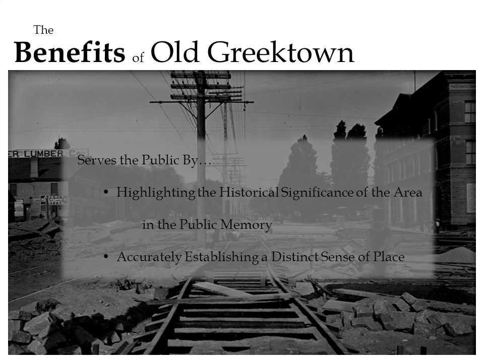 Benefits of Old Greektown Serves the Public By… Highlighting the Historical Significance of the Area in the Public Memory Accurately Establishing a Distinct Sense of Place The