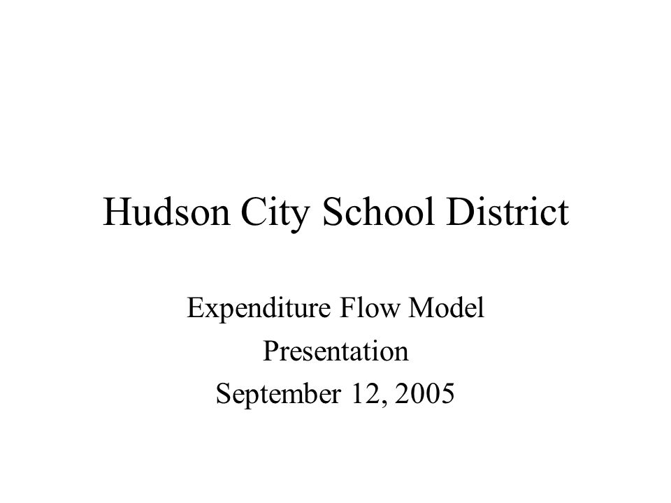 Hudson City School District Expenditure Flow Model Presentation September 12, 2005