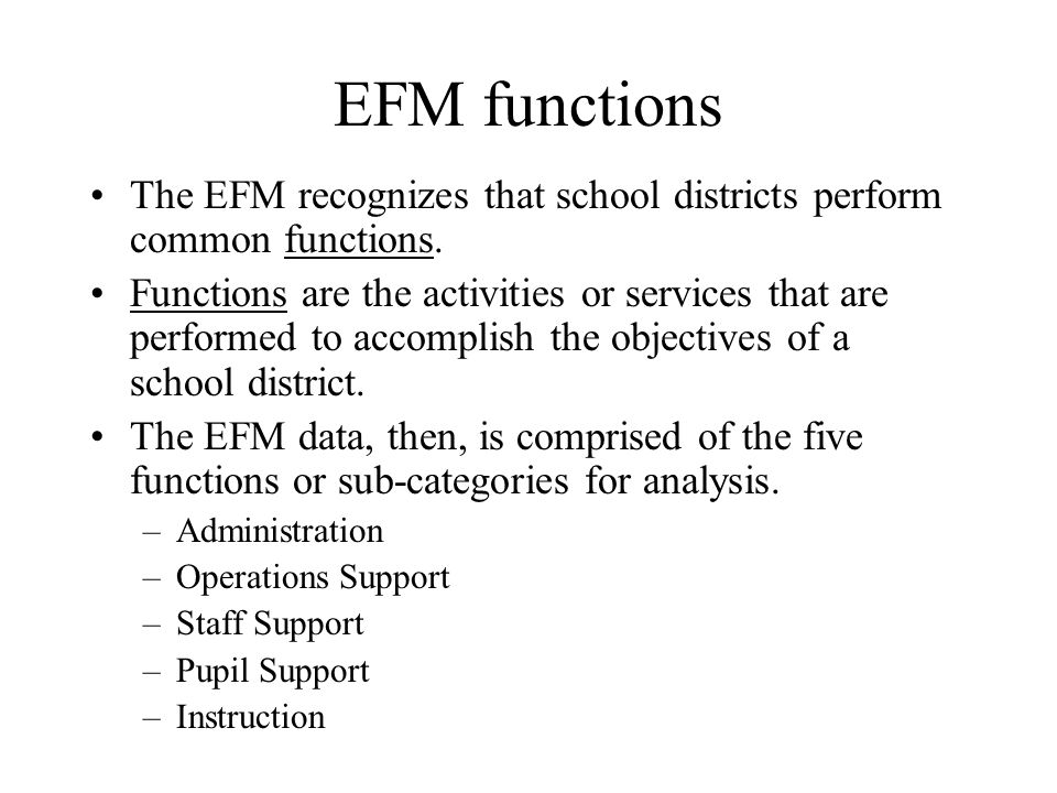 EFM functions The EFM recognizes that school districts perform common functions.