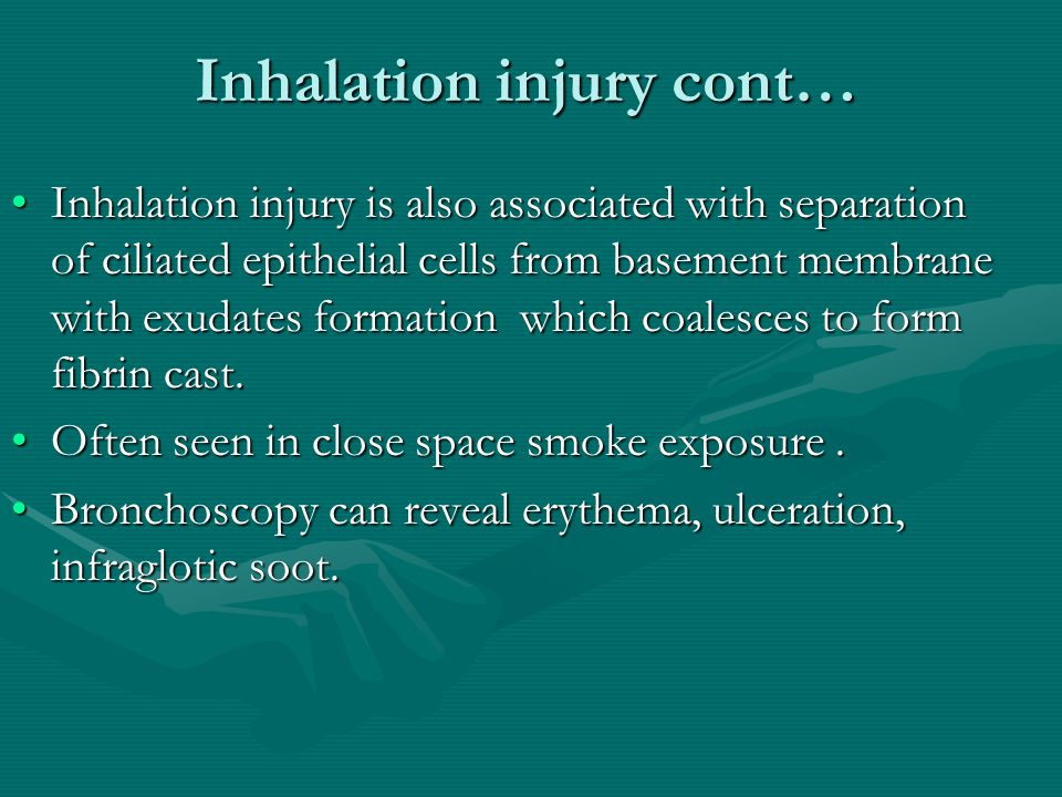 Inhalation injury cont… Inhalation injury is also associated with separation of ciliated epithelial cells from basement membrane with exudates formation which coalesces to form fibrin cast.Inhalation injury is also associated with separation of ciliated epithelial cells from basement membrane with exudates formation which coalesces to form fibrin cast.