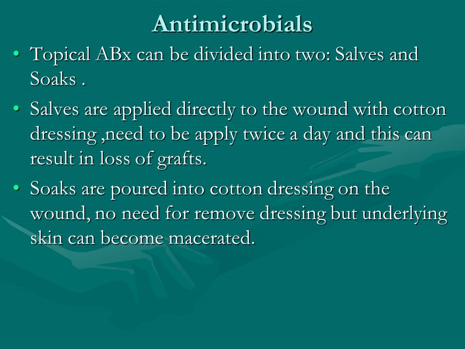 Antimicrobials Topical ABx can be divided into two: Salves and Soaks.Topical ABx can be divided into two: Salves and Soaks.