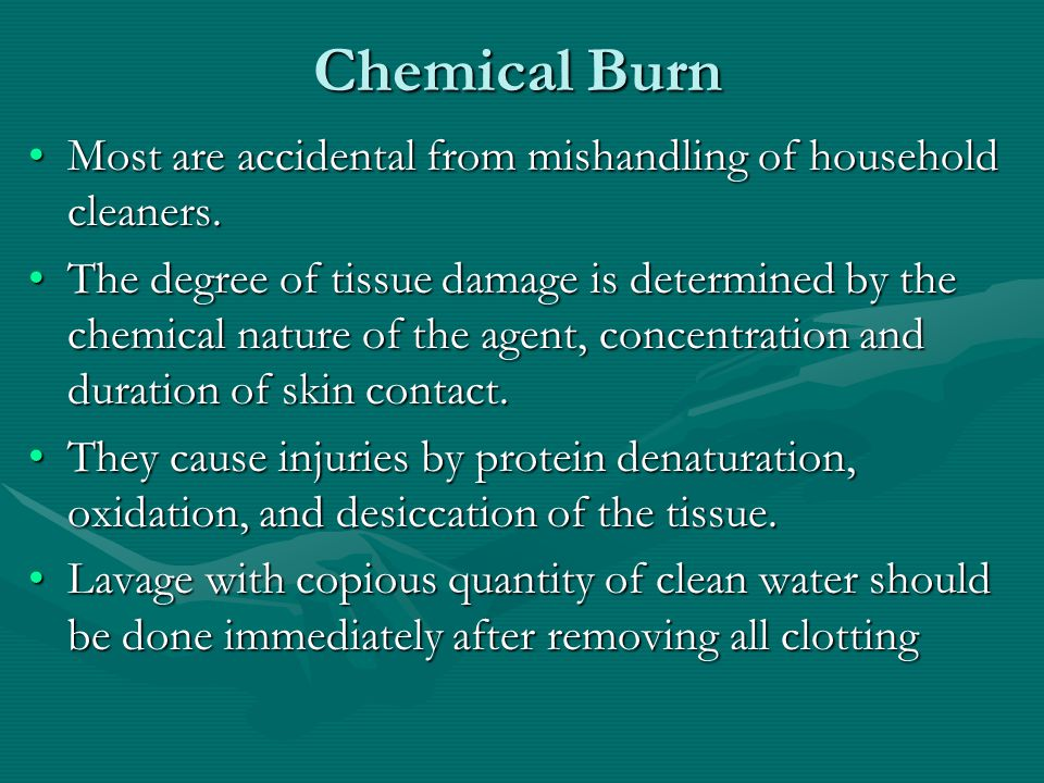 Chemical Burn Most are accidental from mishandling of household cleaners.Most are accidental from mishandling of household cleaners.