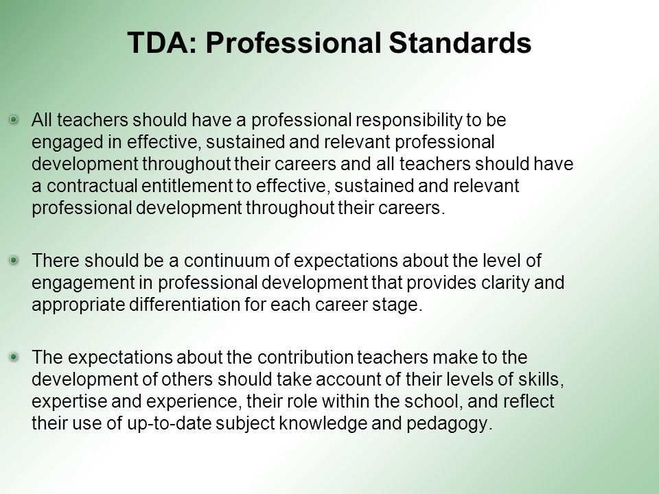 TDA: Professional Standards All teachers should have a professional responsibility to be engaged in effective, sustained and relevant professional dev