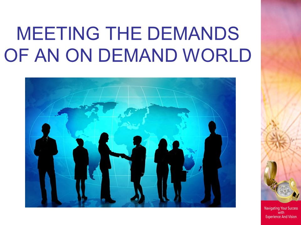 MEETING THE DEMANDS OF AN ON DEMAND WORLD