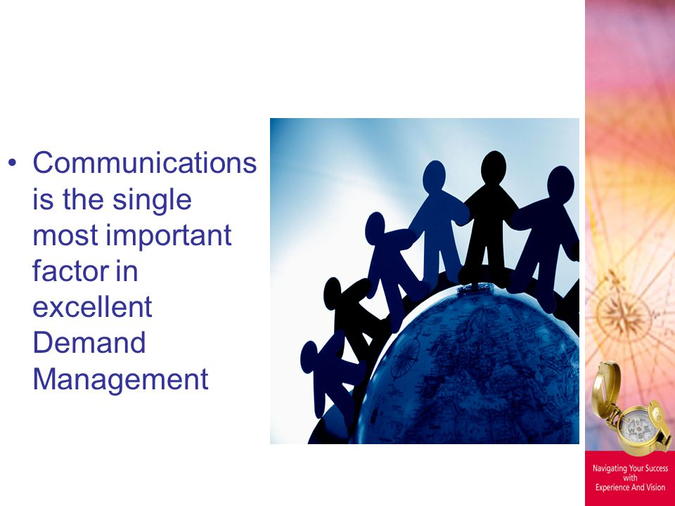 Communications is the single most important factor in excellent Demand Management