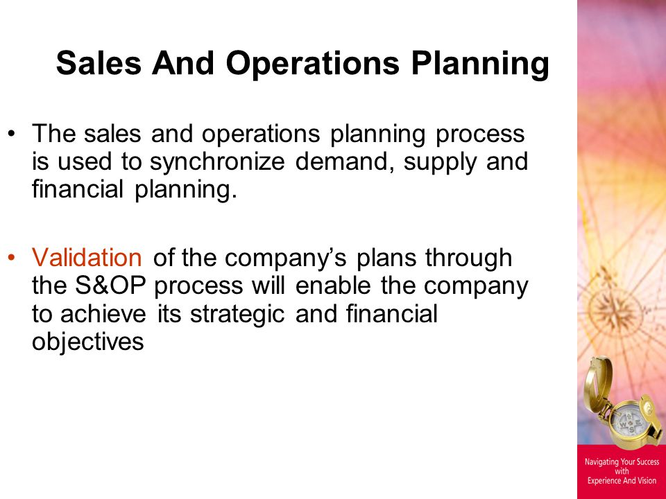 Sales And Operations Planning The sales and operations planning process is used to synchronize demand, supply and financial planning. Validation of th