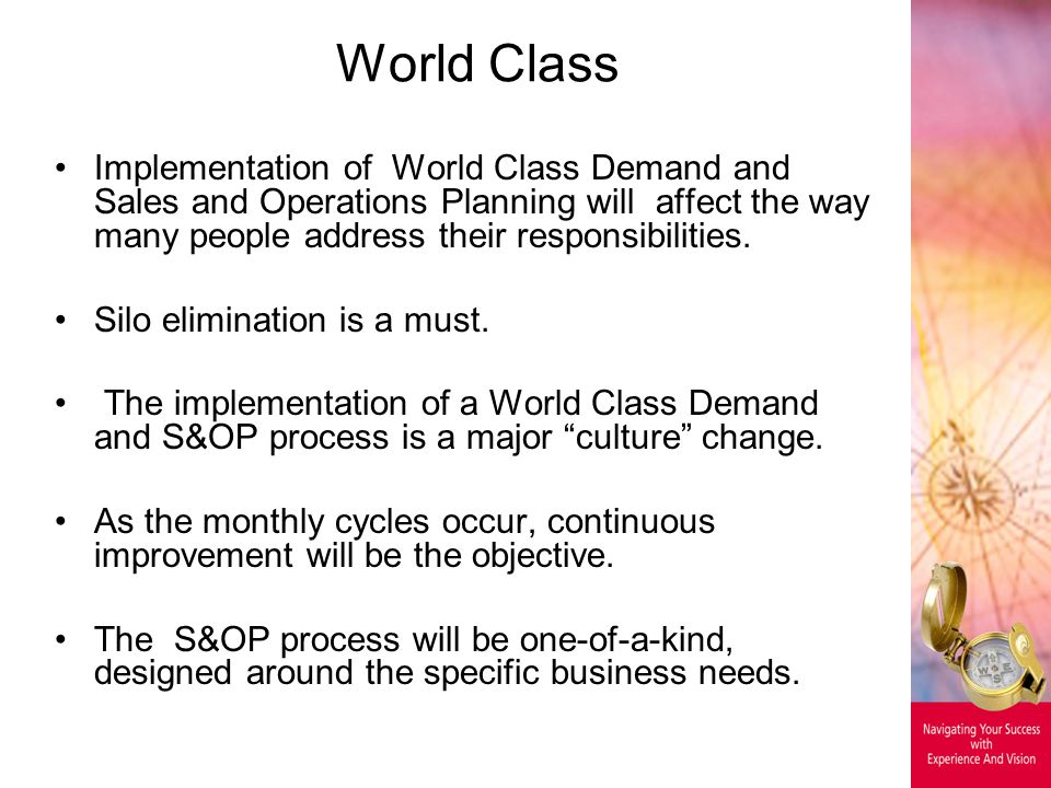 World Class Implementation of World Class Demand and Sales and Operations Planning will affect the way many people address their responsibilities. Sil