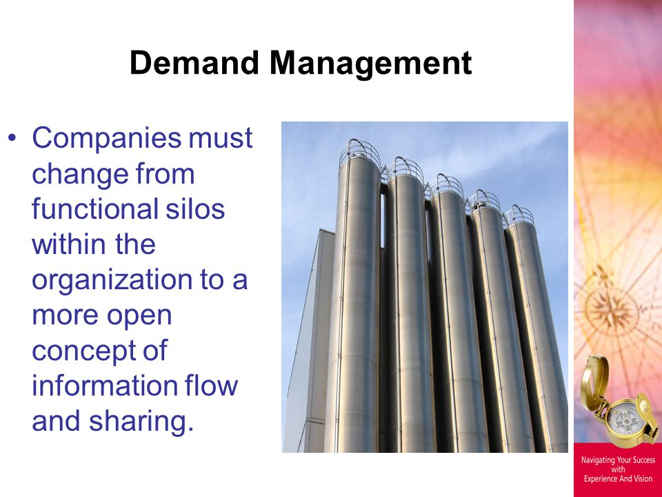 Demand Management Companies must change from functional silos within the organization to a more open concept of information flow and sharing.