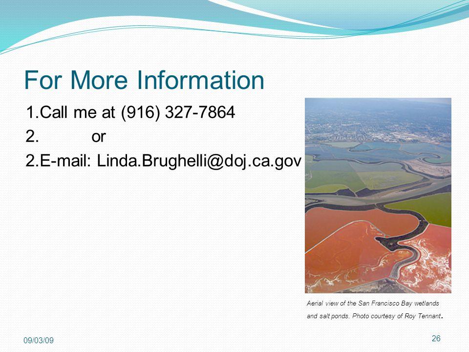 26 09/03/09 For More Information 1.Call me at (916) 327-7864 2. or 2.E-mail: Linda.Brughelli@doj.ca.gov Aerial view of the San Francisco Bay wetlands