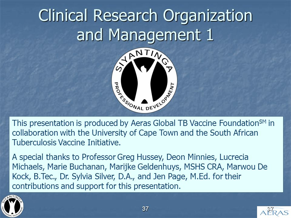 37 This presentation is produced by Aeras Global TB Vaccine Foundation SM in collaboration with the University of Cape Town and the South African Tuberculosis Vaccine Initiative.
