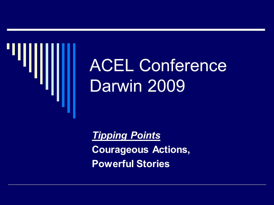 ACEL Conference Darwin 2009 Tipping Points Courageous Actions, Powerful Stories
