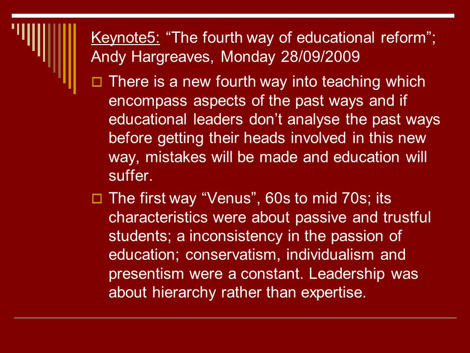 "Keynote5: ""The fourth way of educational reform""; Andy Hargreaves, Monday 28/09/2009  There is a new fourth way into teaching which encompass aspects"