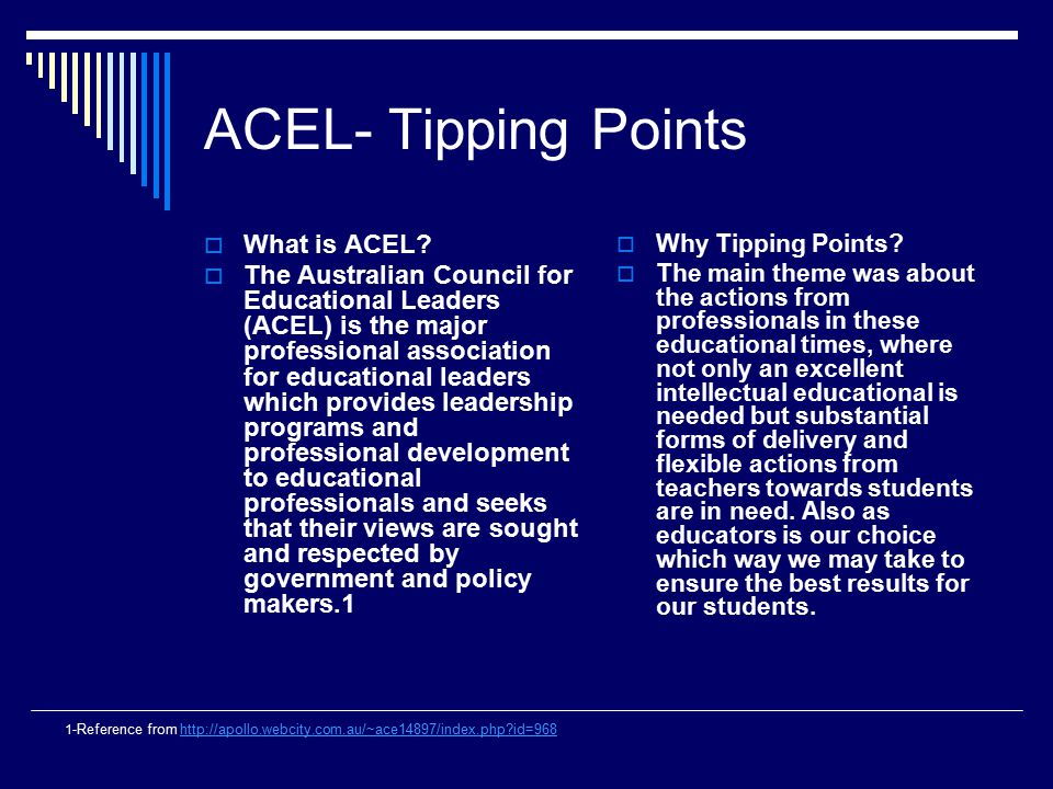 ACEL- Tipping Points  What is ACEL?  The Australian Council for Educational Leaders (ACEL) is the major professional association for educational lea