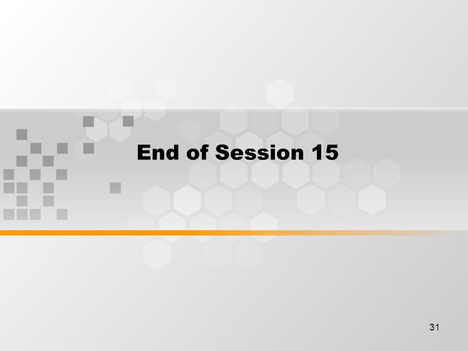 31 End of Session 15