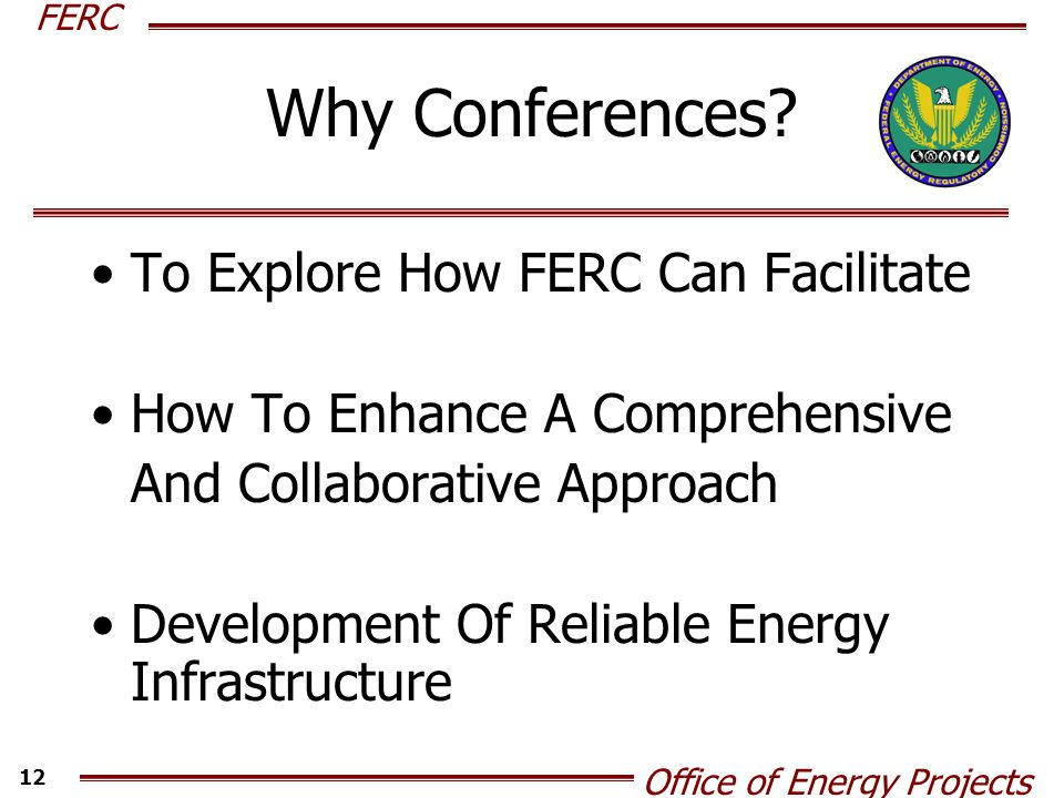 FERC Office of Energy Projects 12 Why Conferences.