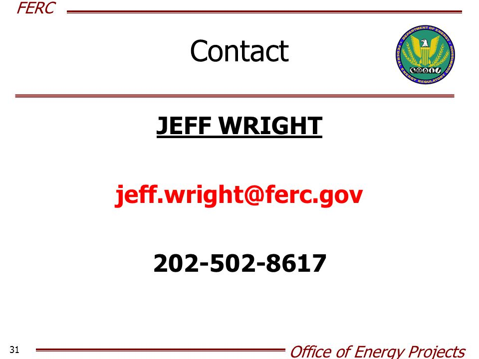 FERC Office of Energy Projects 31 Contact JEFF WRIGHT jeff.wright@ferc.gov 202-502-8617