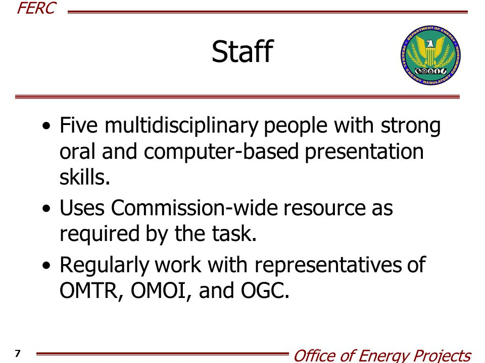 FERC Office of Energy Projects 8 Specific Duties Regional Assessments Regional Infrastructure Conferences Reports to the Commission – Closed and Open Meetings Convene Meetings with CRE and NEB North American Energy Working Group Other Duties As Assigned….