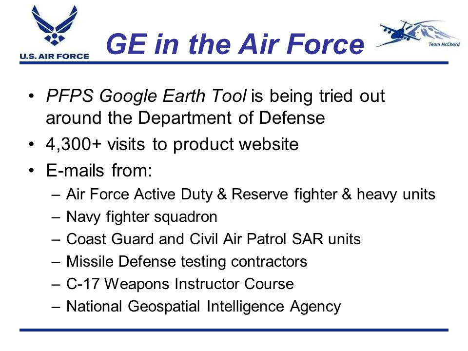 GE in the Air Force PFPS Google Earth Tool is being tried out around the Department of Defense 4,300+ visits to product website E-mails from: –Air For