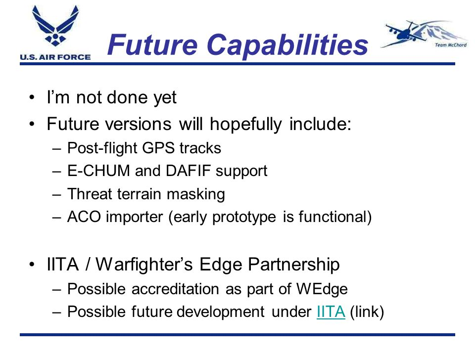 Future Capabilities I'm not done yet Future versions will hopefully include: –Post-flight GPS tracks –E-CHUM and DAFIF support –Threat terrain masking