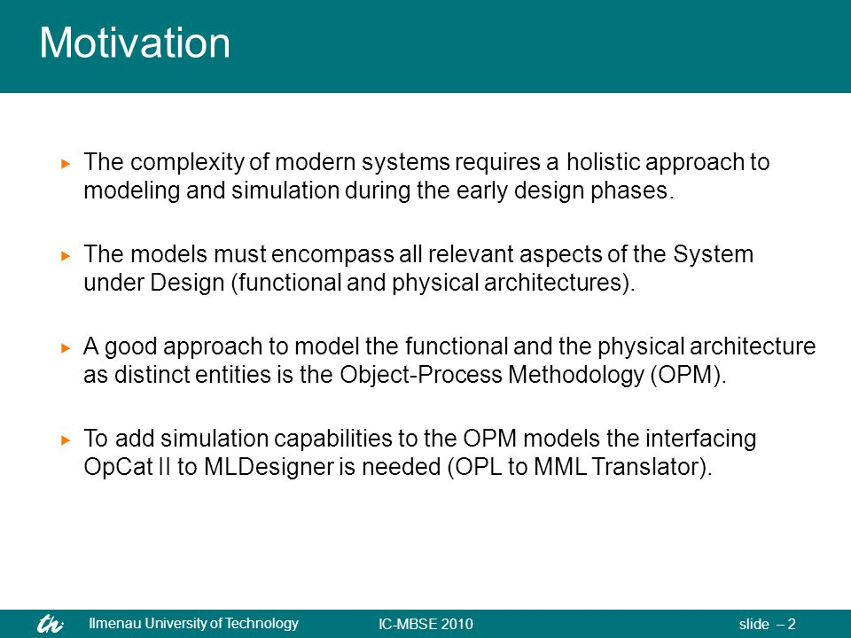 IC-MBSE 2010 Ilmenau University of Technology slide – 2 Motivation  The complexity of modern systems requires a holistic approach to modeling and simulation during the early design phases.