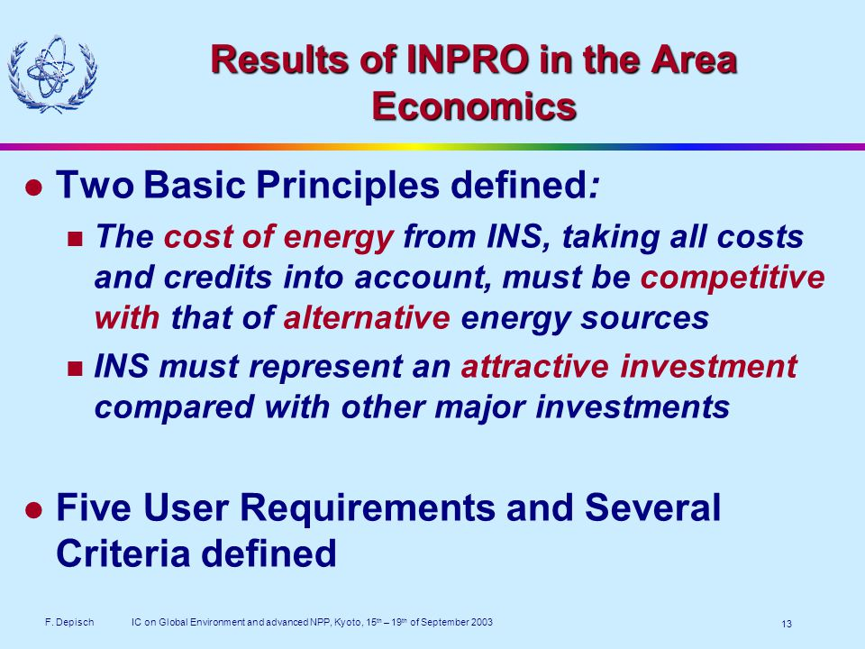 F. DepischIC on Global Environment and advanced NPP, Kyoto, 15 th – 19 th of September 2003 13 Results of INPRO in the Area Economics Two Basic Princi